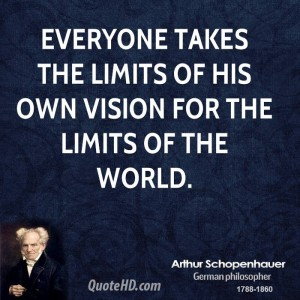 1152721905-arthur-schopenhauer-quote-everyone-takes-the-limits-of-his-own-vision